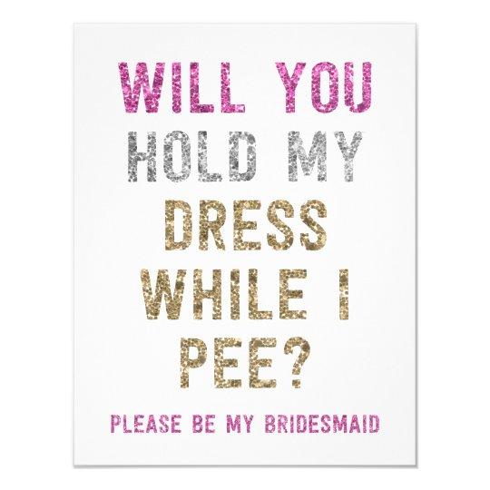 Glitter Hold My Dress While I Pee Bridesmaid Invitation Zazzle Com