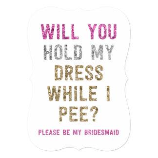 Glitter Hold My Dress While I Pee | Bridesmaid Invitation