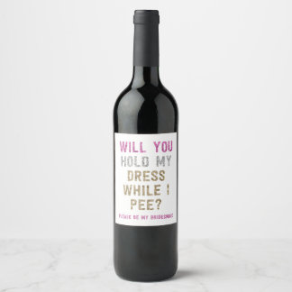 Glitter Hold My Dress While I Pee | Bridesmaid Wine Label