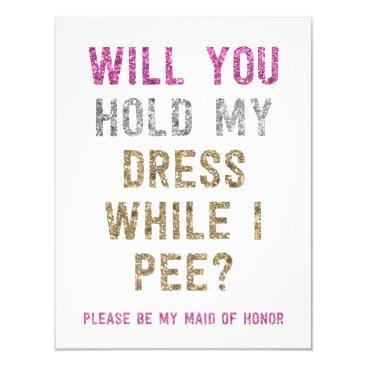 NBpaperco Glitter Hold My Dress While I Pee | Maid of Honor Card