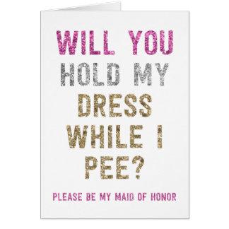 Glitter Hold My Dress While I Pee | Maid of Honor Card