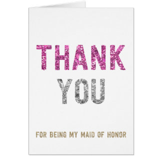 Glitter Thank You For Being My Maid Of Honor Card