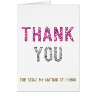Glitter Thank You For Being My Matron Of Honor Card