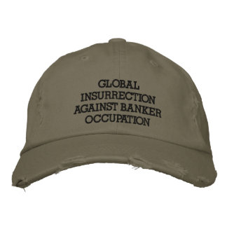 GLOBAL INSURRECTION AGAINST BANKER OCCUPATION EMBROIDERED BASEBALL HAT