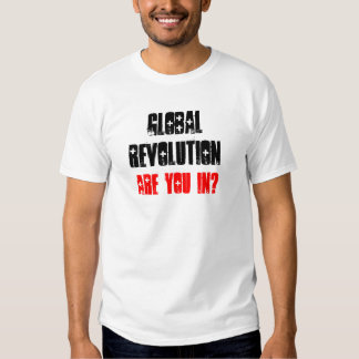 Global Revolution - Are You In? T Shirt
