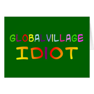 Global Village Idiot Card