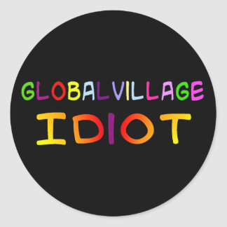 Global Village Idiot Classic Round Sticker