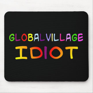 Global Village Idiot Mouse Pad