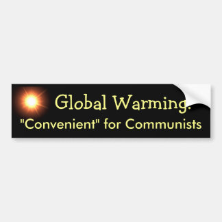 Global Warming: Convenient for Communists Car Bumper Sticker