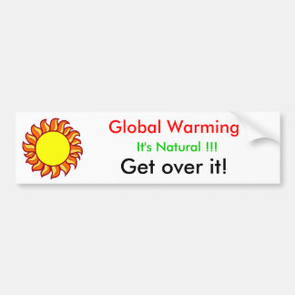 Global Warming, Get Over It! Bumper Sticker
