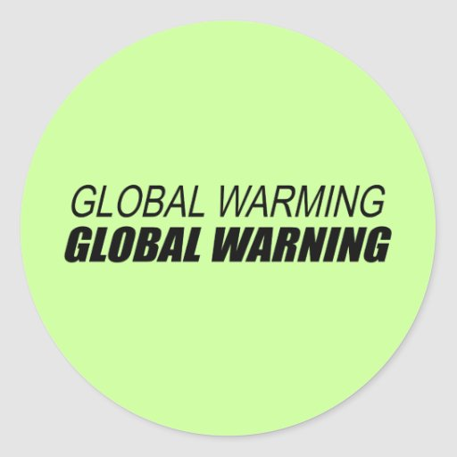 GLOBAL WARMING GLOBAL WARNING CLASSIC ROUND STICKER