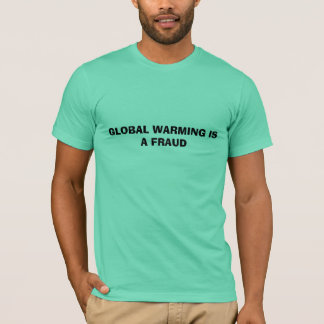 GLOBAL WARMING IS A FRAUD T-Shirt