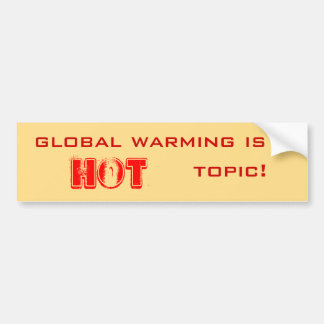 global warming is a hot topic bumper sticker