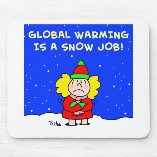 global warming is a snow job mouse pad