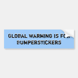 Global Warming is for Bumperstickers, Global Wa... Car Bumper Sticker