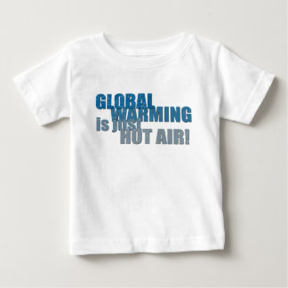 GLOBAL WARMING is just HOT AIR Baby T-Shirt