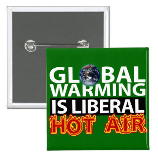 Global Warming is Liberal Hot Air Pinback Buttons