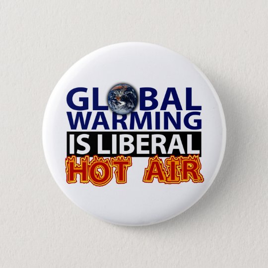 Global Warming is Liberal Hot Air Pinback Button