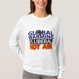 Global Warming is Liberal Hot Air T-Shirt