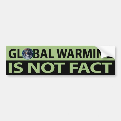 Global Warming is not Fact Bumper Stickers