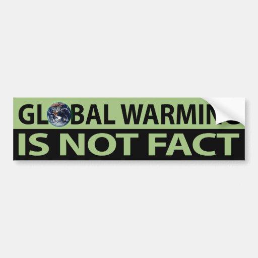 Global Warming is not Fact Car Bumper Sticker