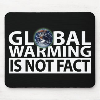 Global Warming is not Fact Mouse Pad