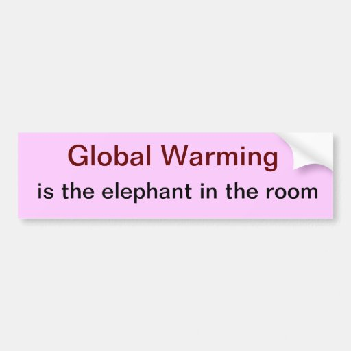 Global Warming is the elephant in the room Bumper Sticker