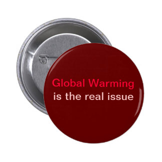 global warming is the real issue pinback button
