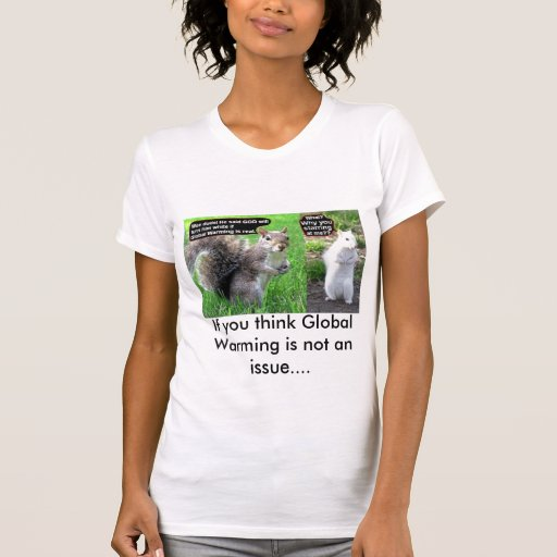 Global Warming is Very Real T-shirt