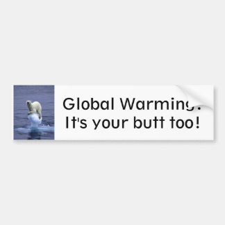 Global Warming: It's your butt too! Bumper Stickers