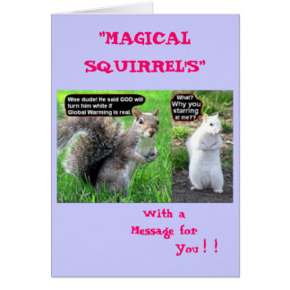 """Global Warming, """"MAGICAL SQUIRREL'S"""", With aMes... Card"""
