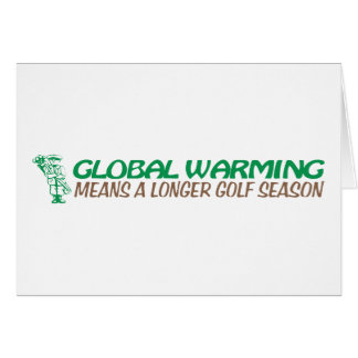 Global Warming Means A Longer Golf Season Greeting Card