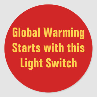 Global Warming Starts with this Light Switch Classic Round Sticker