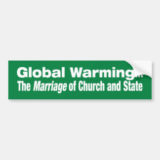 Global Warming...The Marriage of Church and State Bumper Sticker