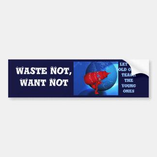 Global Waste Not Bumper Sticker Car Bumper Sticker