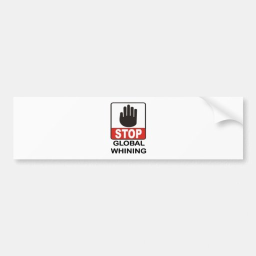 GLOBAL WHINING.jpg Bumper Sticker