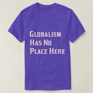 Globalism Has No Place Here T-Shirt