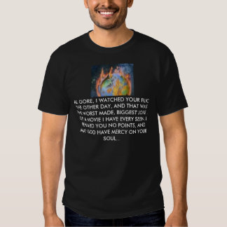GLOBALWARMING2, AL GORE, I WATCHED YOUR FLIC TH... T SHIRT