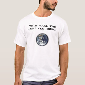 globe, Nuts make the world go round. T-Shirt