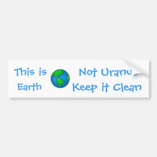 globe, This is, Earth, Not Uranus, Keep it... Bumper Sticker