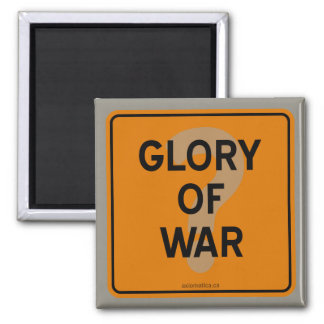 GLORY OF WAR? 2 INCH SQUARE MAGNET