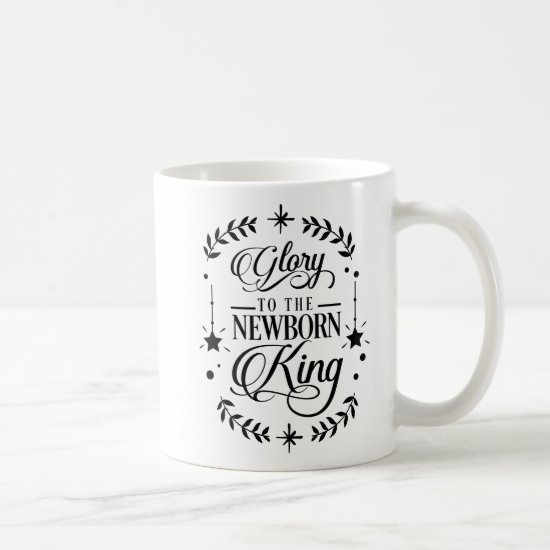 Glory to the Newborn King Christmas | Coffee Mug