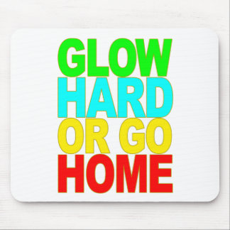 GLOW HARD OR GO HOME T SHIRT.png Mouse Pad