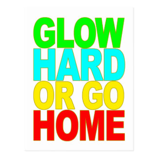 GLOW HARD OR GO HOME T SHIRT.png Postcard