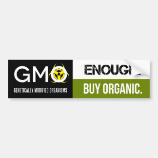 GMO - Enough.  Buy Organic Car Bumper Sticker