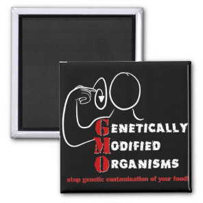 GMO Genetically Modified Organisms are crazy Magnet
