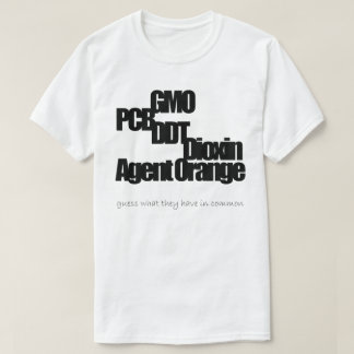 GMO, PCB, DDT, Dioxin, Agent Orange (1) T-Shirt