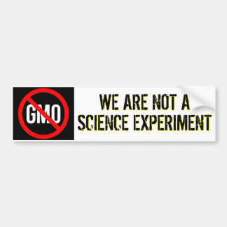 GMO - We Are Not A Science Experiment Bumper Sticker