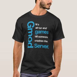 Gmod All Fun and Games Funny T-Shirt