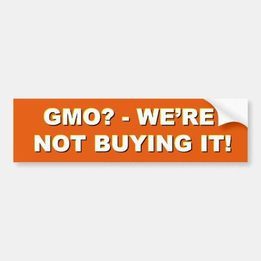 GMOs - we're not buying it!! bumpersticker Car Bumper Sticker